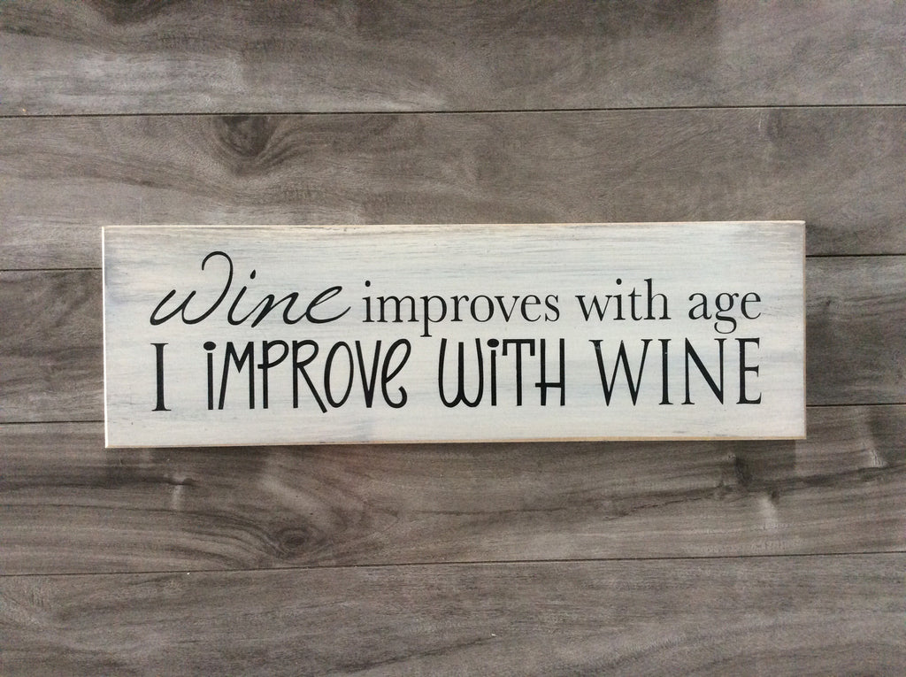 "Wine improves with age, I improve with wine sign - 5"" x 16"" - MDF"