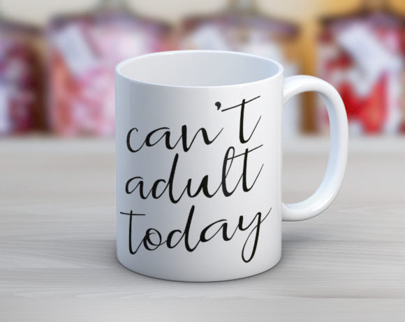 Can't Adult Today Coffee Mug