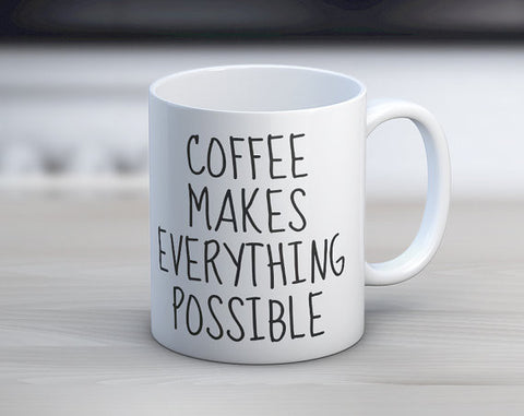 Coffee Makes Everything Possible// Coffee Mug