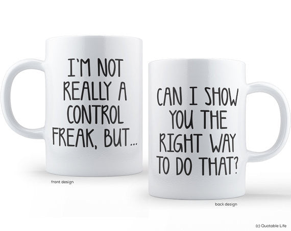 I'm Not Really A Control Freak, But... Can I Show You The Right Way To Do That? // Coffee Mug