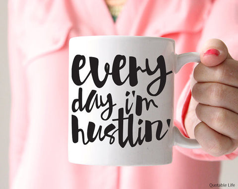 Every Day I'm Hustlin// Coffee Mug