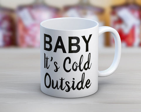 Baby It's Cold Outside // Holiday Christmas// Coffee Mug