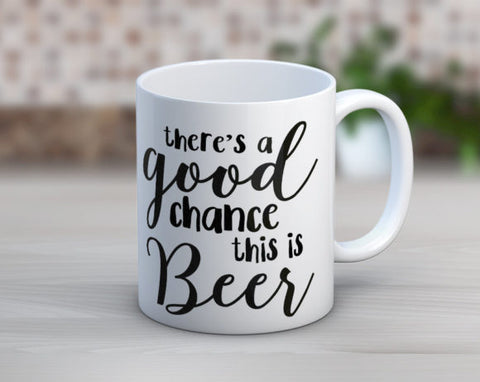Good Chance This Is Beer Coffee Mug