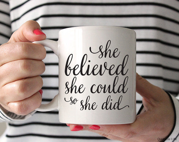 She Believed She Could So She Did // Coffee Mug