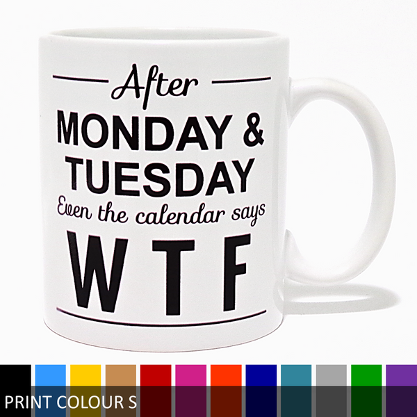 'After Monday & Tuesday Even The Calendar Says WTF' Coffee Mug - Funny Mug