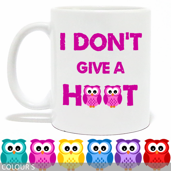 I Don't Give a Hoot - Owl Mug - Funny Mug