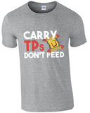 Carry TPs Don't Feed - TShirt