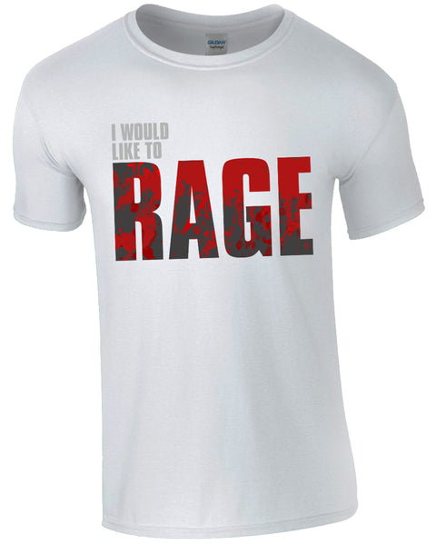I Would Like To RAGE - TShirt
