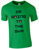 I'm Going To The Gym - TShirt