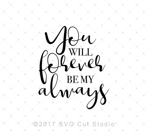 You Will Forever Be My Always SVG cut files - SVG DXF PNG cut cutting files for Cricut and Silhouette by SVG Cut Studio