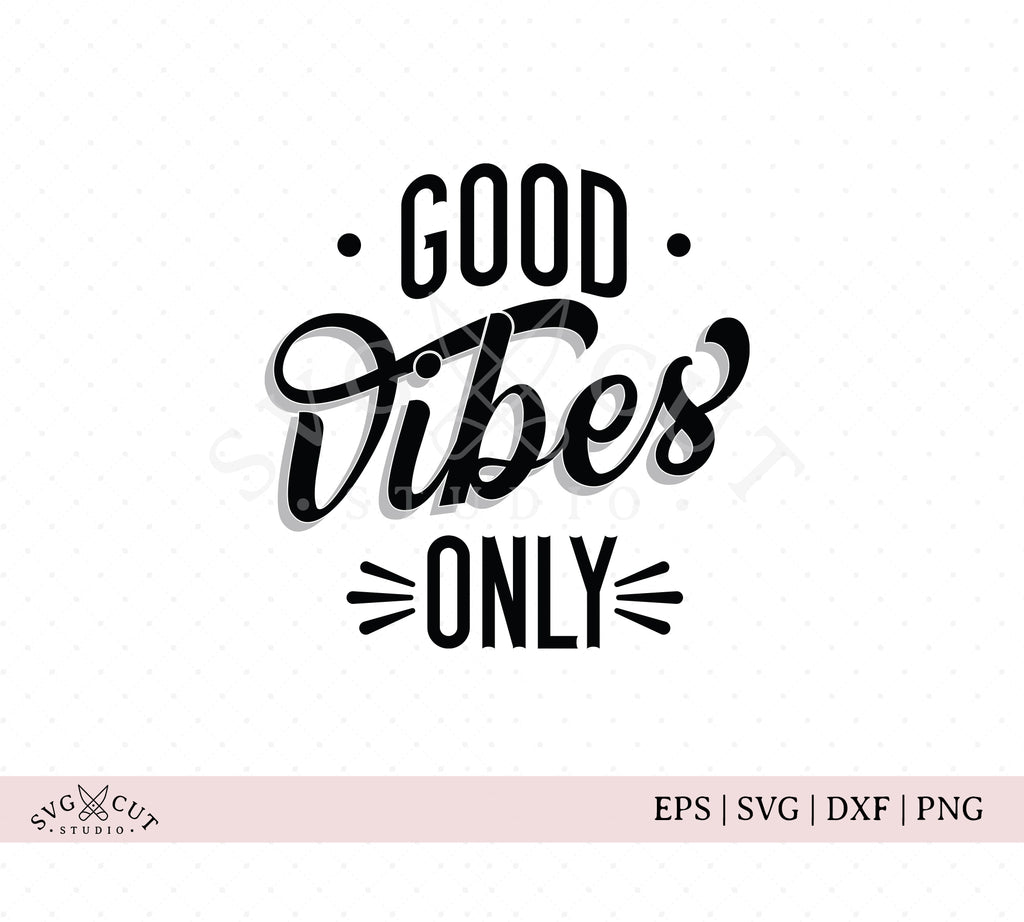 Good Vibes Only SVG cut files