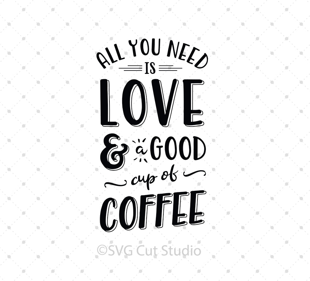 Svg Cut Files For Cricut And Silhouette All You Need Is Love And Coffee Svg Cut Files Svg Cut Studio