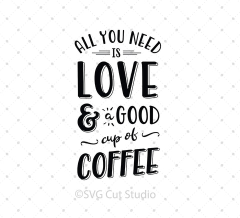 SVG files for Cricut All You Need is Love and Coffee SVG cut files Silhouette Studio3 files PNG clipart free svg by SVG Cut Studio