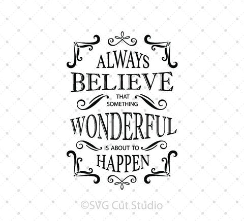 SVG files for Cricut Always Believe That Something Wonderful is about to Happen SVG Silhouette Studio3 files PNG clipart free svg by SVG Cut Studio