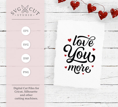 Love You More SVG Files for cricut silhouette, valentines quote svg