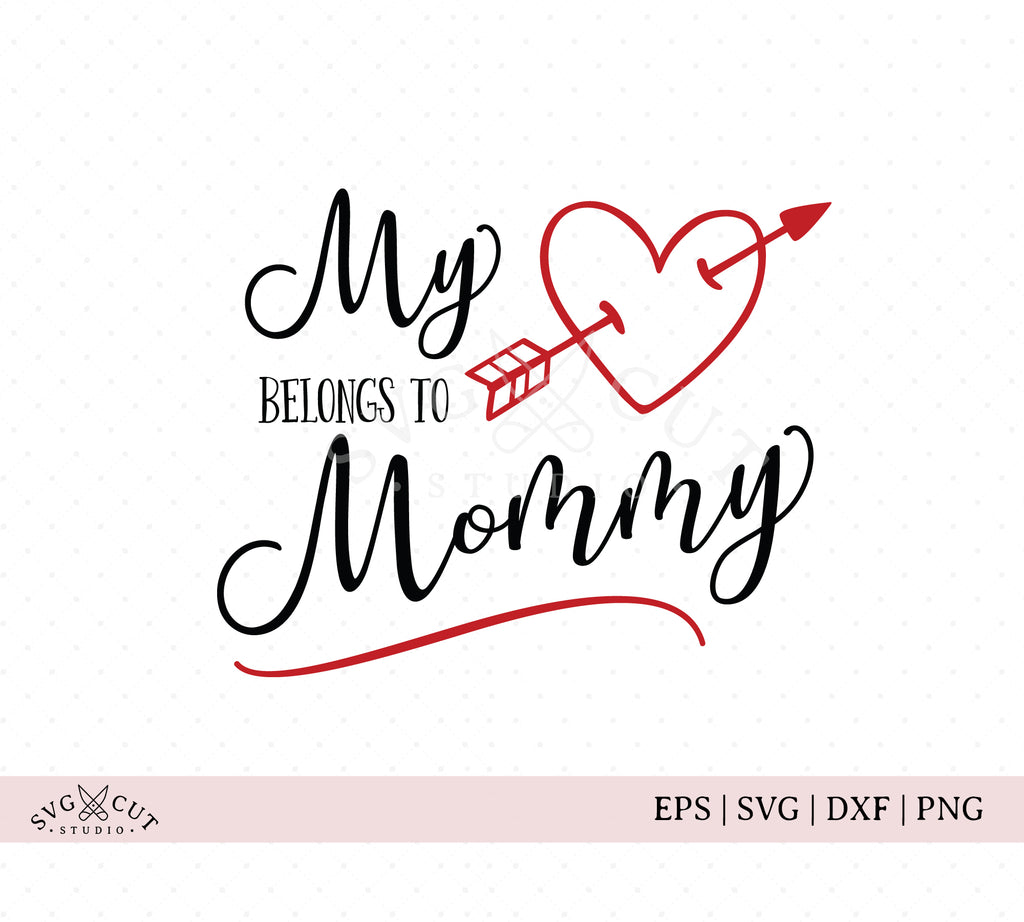 My Heart belongs to Mommy SVG Cut Files