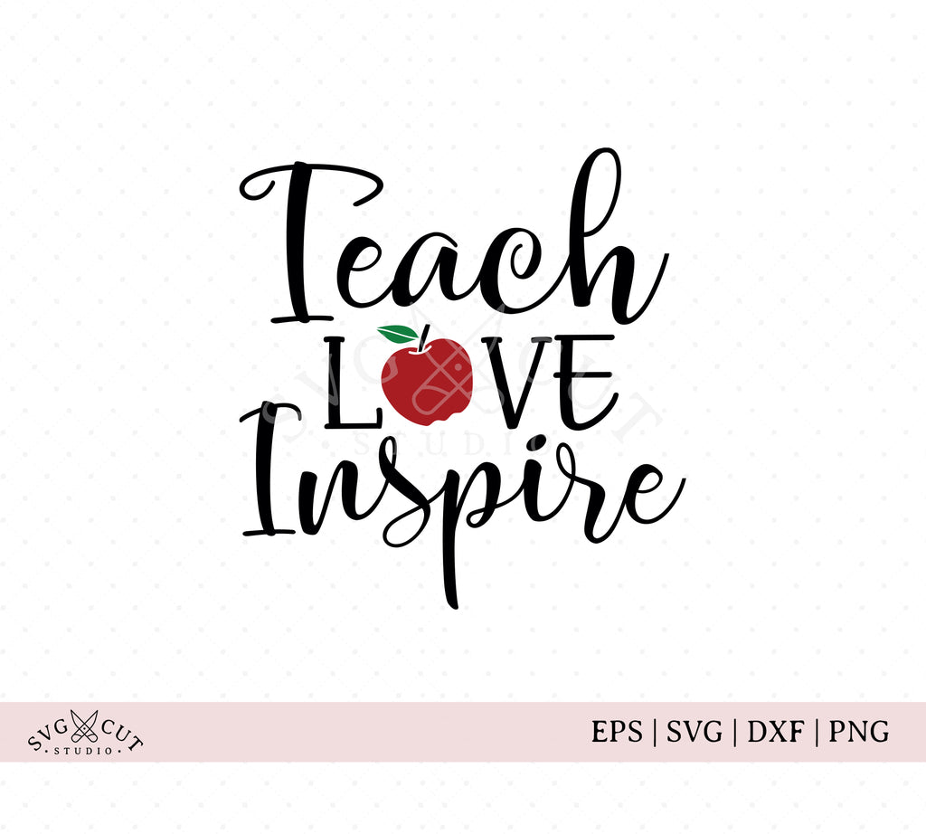 Teach Love Inspire SVG Cut Files