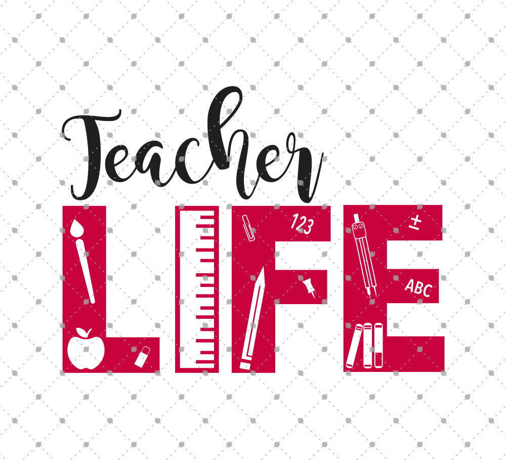 SVG Cut Files for Cricut and Silhouette - Teacher Life SVG Files ...