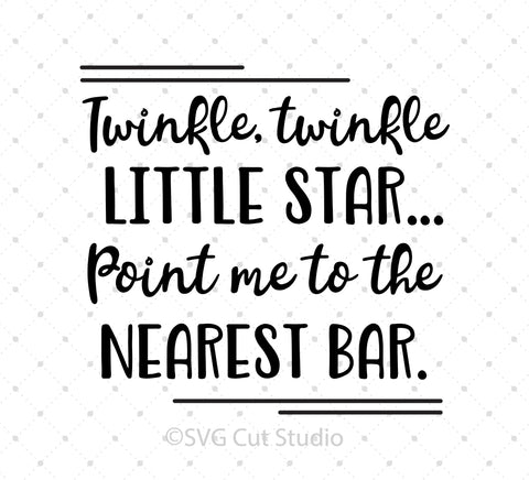 Twinkle Twinkle Little Star Point Me to the Nearest Bar SVG cut files