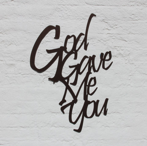 God Gave Me You Steel Wall Art Sign, Steel Home Decor, Metal Stencil
