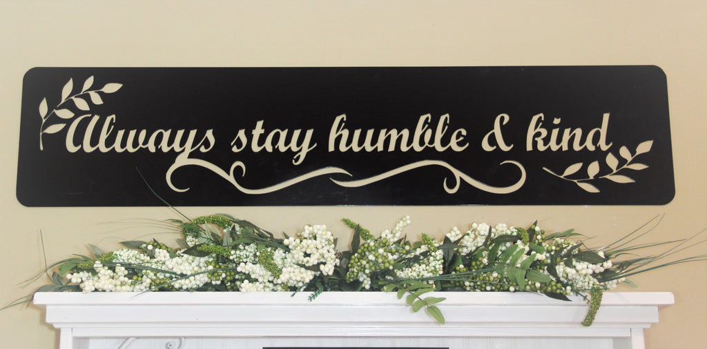 Metal Wall Sign, Always Stay Humble and Kind, Decorative Wall Hanging