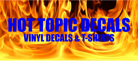 Hot Topic Decals Vinyl Decals and T-Shirts
