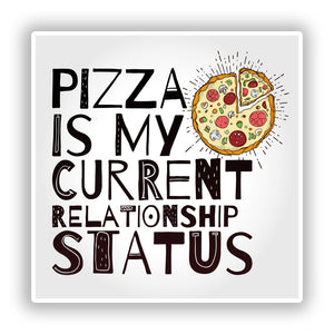 2 x Pizza Is My Current Relationship Status Vinyl Sticker #10144
