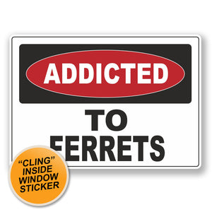 2 x Addicted to Ferrets WINDOW CLING STICKER Car Van Campervan Glass #6535