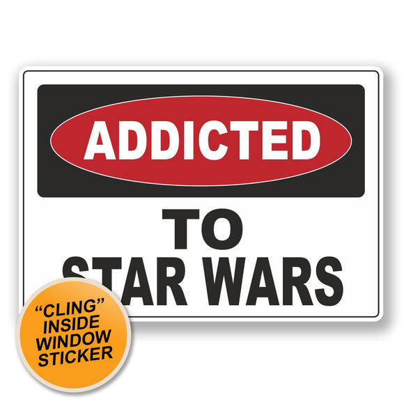 2 x Addicted to Star Wars WINDOW CLING STICKER Car Van Campervan Glass #6536