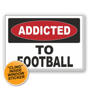 2 x Addicted to Football WINDOW CLING STICKER Car Van Campervan Glass #6538