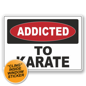 2 x Addicted to Karate WINDOW CLING STICKER Car Van Campervan Glass #6547