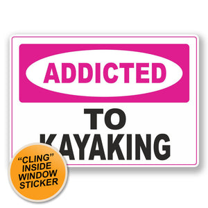 2 x Addicted to Kayaking WINDOW CLING STICKER Car Van Campervan Glass #6553