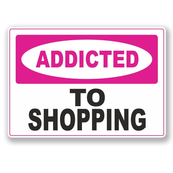 2 x Addicted to Shopping Vinyl Sticker #6555
