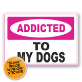 2 x Addicted to My Dogs WINDOW CLING STICKER Car Van Campervan Glass #6557
