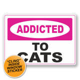2 x Addicted to Cats WINDOW CLING STICKER Car Van Campervan Glass #6558