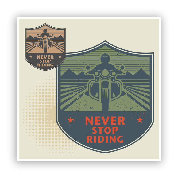 2 x Never Stop Riding Vinyl Sticker Bikers Travel Luggage #7402