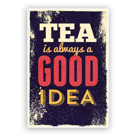 2 x Tea is Always a Good Idea Vinyl Stickers British #7520