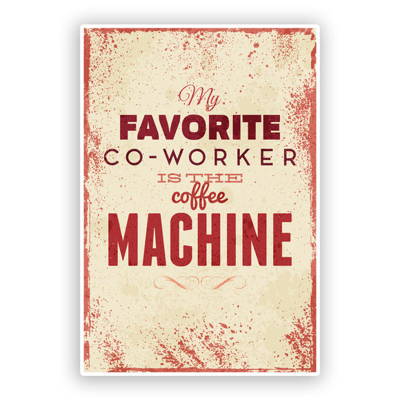 2 x Favourite Co-worker is the Coffee Machine Funny Vinyl Stickers #7531