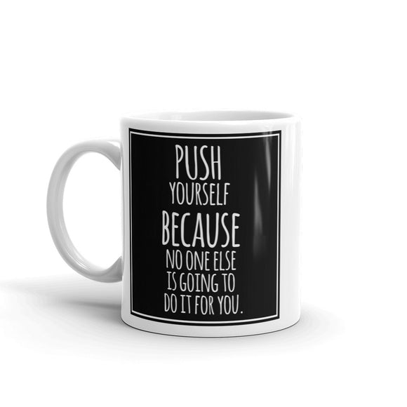 Push Yourself Quote High Quality 10oz Coffee Tea Mug #7589