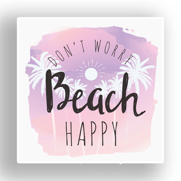 2 x Don€™t Worry Beach Happy Funny Vinyl Sticker #7638