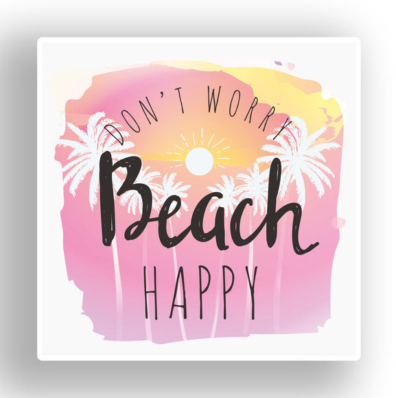 2 x Don€™t Worry Beach Happy Funny Vinyl Sticker #7641