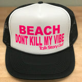 BEACH DONT KILL MY VIBE Hats