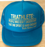 TRIATHLETE people don't understand that one sport is hard enough