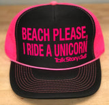 BEACH PLEASE, I RIDE A UNICORN trucker hat