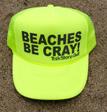 BEACHES BE CRAY trucker hat