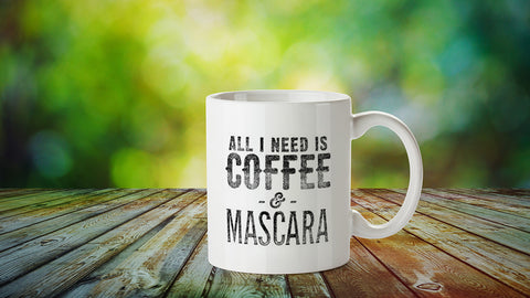 All I need is coffee & mascara Mug