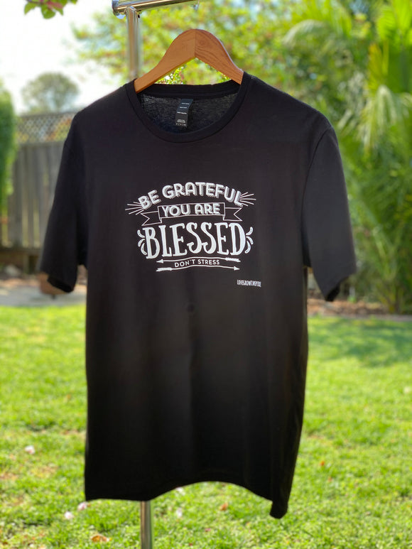 Be Grateful You Are Blessed Don't Stress | T-Shirt