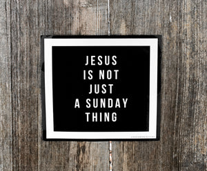 JESUS Is Not Just A Sunday Thing | Sticker