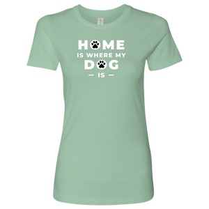 Home Is Where Women's Shirt - M&W CANINE SHOP