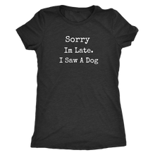 Load image into Gallery viewer, I Saw A Dog Women's Shirt - M&W CANINE SHOP
